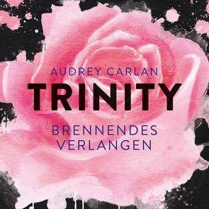 Trinity – Brennendes Verlangen (Die Trinity-Serie 5) von Carlan,  Audrey, Lenneberg,  Kathrin, Macht,  Sven, Sipeer,  Christiane