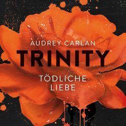 Trinity – Tödliche Liebe von Bowien-Böll,  Christiane, Carlan,  Audrey, Kube,  Oliver, Marx,  Christiane, Scholl,  Milan