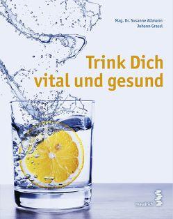 Trink Dich vital und gesund von Altmann,  Susanne, Grassl,  Johann