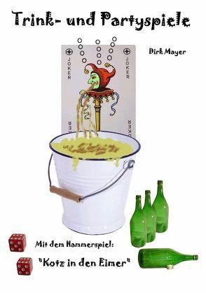 Trink- und Partyspiele von Mayer,  Dirk