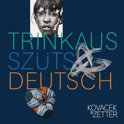 TRINKAUS, SZÜTS. DEUTSCH von Cieslar,  Sophie, Kovacek-Longin,  Claudia, Reiter,  Jenny, Zetter-Schwaiger,  Sophie