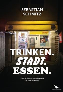 TRINKEN.STADT.ESSEN von Schmitz,  Sebastian