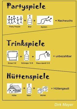 Trinkspiele Partyspiele Hüttenspiele von Mayer,  Dirk