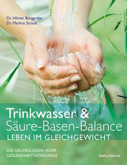 Trinkwasser & Säure-Basen-Balance – Leben im Gleichgewicht von Burggrabe,  Dr. Hilmar, Strauß,  Dr. Markus