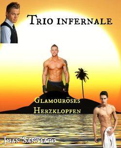 Trio Infernale 1 – Glamouröses Herzklopfen von Santiago,  Juan