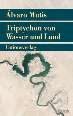 Triptychon von Wasser und Land von Mutis,  Álvaro, Schwaar,  Peter
