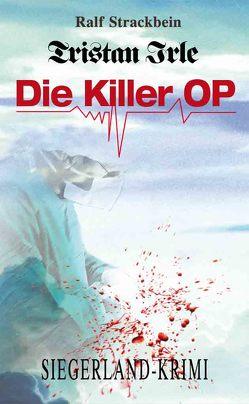 Tristan Irle – Die Killer-OP von Strackbein,  Ralf