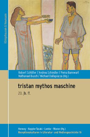 tristan mythos maschine von Bannwart,  Pema, Busch,  Nathaneal, Dallapiazza,  Michael, Schindler,  Andrea, Schöller,  Robert