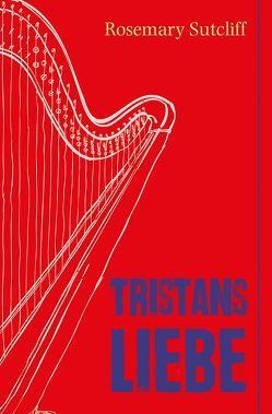 Tristans Liebe von Braun,  Bettine, Sutcliff,  Rosemary