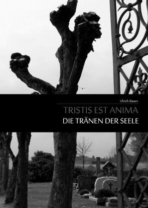 Tristis est Anima – Die Tränen der Seele von Bauer,  Ulrich