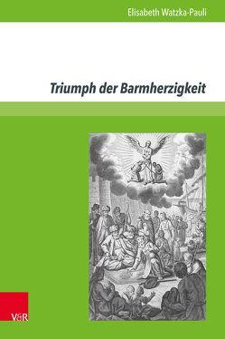 Triumph der Barmherzigkeit von Watzka-Pauli,  Elisabeth