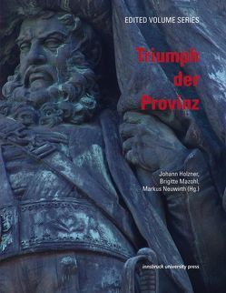 Triumph der Provinz von Holzner,  Johann, Mazohl,  Brigitte, Neuwirth,  Markus