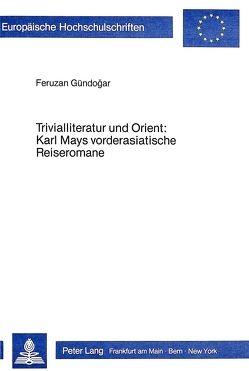 Trivialliteratur und Orient: Karl Mays vorderasiatische Reiseromane von Gündogar,  Feruzan