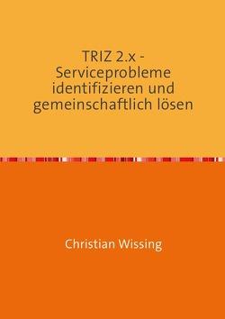 TRIZ 2.x – Serviceprobleme identifizieren und gemeinschaftlich lösen von Wissing,  Christian