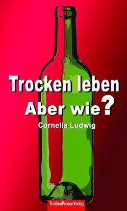 Trocken leben von Ludwig,  Cornelia