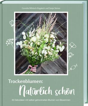 Trockenblumen: Natürlich schön von Mikitsch-Rogatsch,  Cornelia, Steiner,  Sonja
