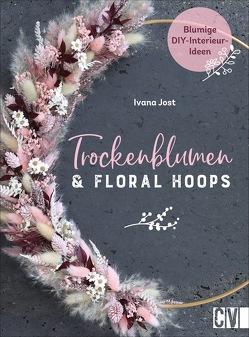Trockenblumen und Floral Hoops von Jost,  Ivana, Schnappinger,  Christine