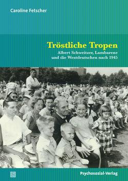 Tröstliche Tropen von Fetscher,  Caroline, Schülein,  Johann August