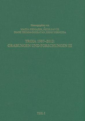 Troia 1987-2012: Grabungen und Forschungen III von Pavúk,  Peter, Pernicka,  Ernst, Pieniazek,  Magda, Thumm-Dograyan,  Diane