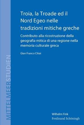 Troia, la Troade ed il Nord Egeo nelle tradizioni mitiche greche von Chiai,  Gian Franco