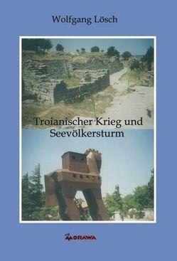 Troianischer Krieg und Seevölkersturm von Lösch,  Wolfgang