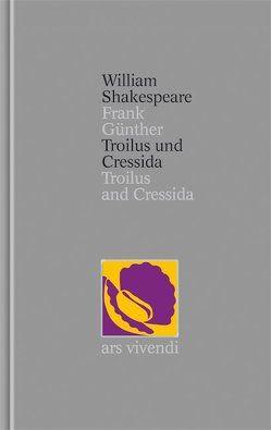 Troilus und Cressida / Troilus and Cressida [Zweisprachig] (Shakespeare Gesamtausgabe, Band 28) von Günther,  Frank, Shakespeare,  William