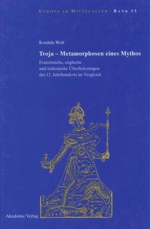Troja – Metamorphosen eines Mythos von Wolf,  Kordula