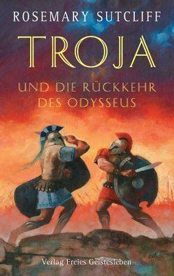 Troja und die Rückkehr des Odysseus von Borne,  Astrid von dem, Martin,  John F., Sutcliff,  Rosemary