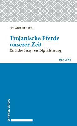 Trojanische Pferde unserer Zeit von Kaeser,  Eduard