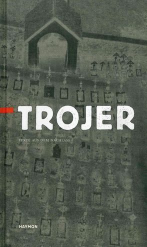 Trojer. Texte aus dem Nachlaß von Trojer,  Johannes E.