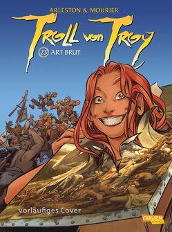 Troll von Troy 23: Art brut von Arleston,  Christophe, Krämling,  Tanja, Mourier,  Jean-Louis