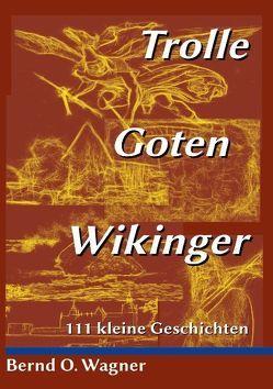 Trolle – Goten – Wikinger von Wagner,  Bernd O.