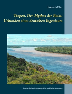 Tropen. Der Mythos der Reise. Urkunden eines deutschen Ingenieurs von Müller,  Robert, Schönbach,  Ralf