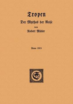 Tropen. Der Mythos der Reise von Müller,  Robert, Schönbach,  Ralf