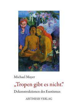 Tropen gibt es nicht von Mayer,  Michael