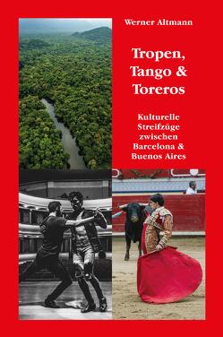 Tropen, Tango & Toreros von Werner,  Altmann