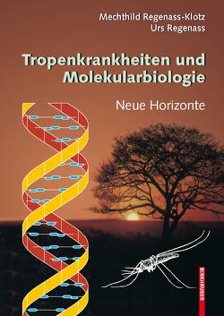 Tropenkrankheiten und Molekularbiologie – Neue Horizonte von Regenass,  Urs, Regenass-Klotz,  Mechthild
