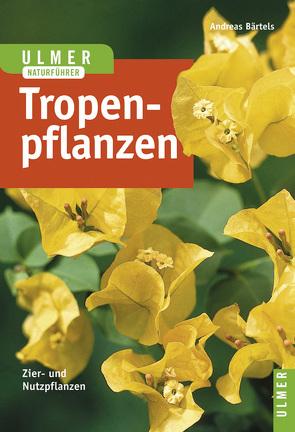 Tropenpflanzen von Bärtels,  Andreas