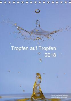 Tropfen auf Tropfen (Tischkalender 2018 DIN A5 hoch) von Mueller,  Andreas