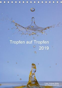 Tropfen auf Tropfen (Tischkalender 2019 DIN A5 hoch) von Mueller,  Andreas