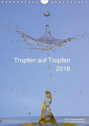 Tropfen auf Tropfen (Wandkalender 2018 DIN A4 hoch) von Mueller,  Andreas