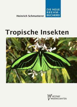 Tropische Insekten – Meisterwerke der Evolution von Schmutterer,  Heinrich
