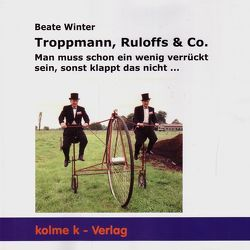 Troppmann, Ruloffs & Co. von Winter,  Beate