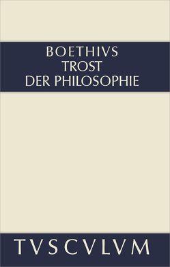 Trost der Philosophie / Consolatio philosophiae von Boethius, Gegenschatz,  Ernst, Gigon,  Olof