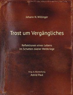 Trost um Vergängliches von Paul,  Astrid, Willinger,  Johann N.