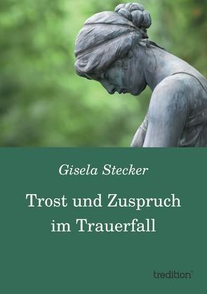 Trost und Zuspruch im Trauerfall von Stecker,  Gisela