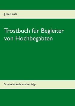 Trostbuch für Begleiter von Hochbegabten von Lentz,  Jutta