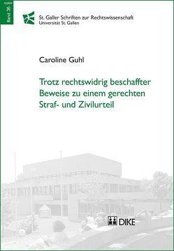 Trotz rechtswidrig beschaffter Beweise zu einem gerechten Straf- und Zivilurteil von Guhl,  Caroline