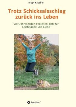 Trotz Schicksalsschlag zurück ins Leben von Kapeller,  Birgit