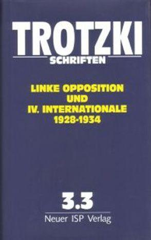 Trotzki Schriften / Trotzki Schriften Band 3.3 von Dahmer,  Helmut, Lauscher,  Horst, Meyer,  Gert, Tosstorff,  Reiner, Trotzki,  Leo, Wörsdörfer,  Rolf